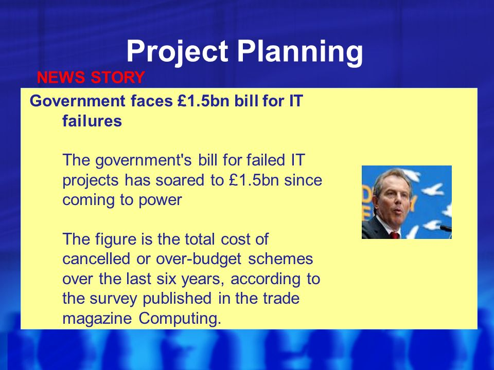 Project Planning Government faces £1.5bn bill for IT failures The government s bill for failed IT projects has soared to £1.5bn since coming to power The figure is the total cost of cancelled or over-budget schemes over the last six years, according to the survey published in the trade magazine Computing.
