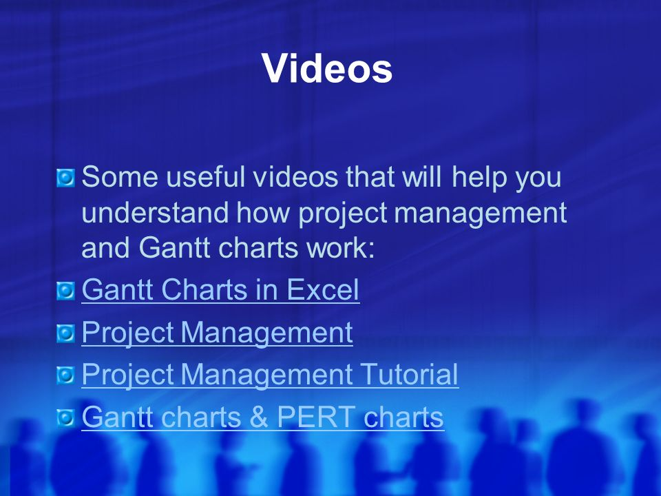 Videos Some useful videos that will help you understand how project management and Gantt charts work: Gantt Charts in Excel Project Management Project Management Tutorial Gantt charts & PERT charts