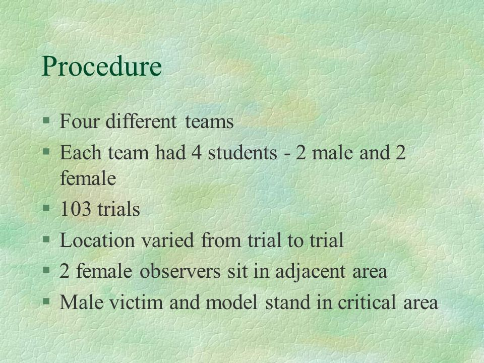 Procedure §Four different teams §Each team had 4 students - 2 male and 2 female §103 trials §Location varied from trial to trial §2 female observers s