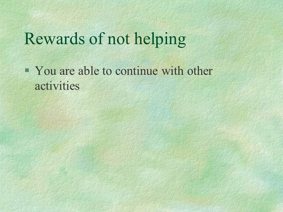 Rewards of not helping §You are able to continue with other activities