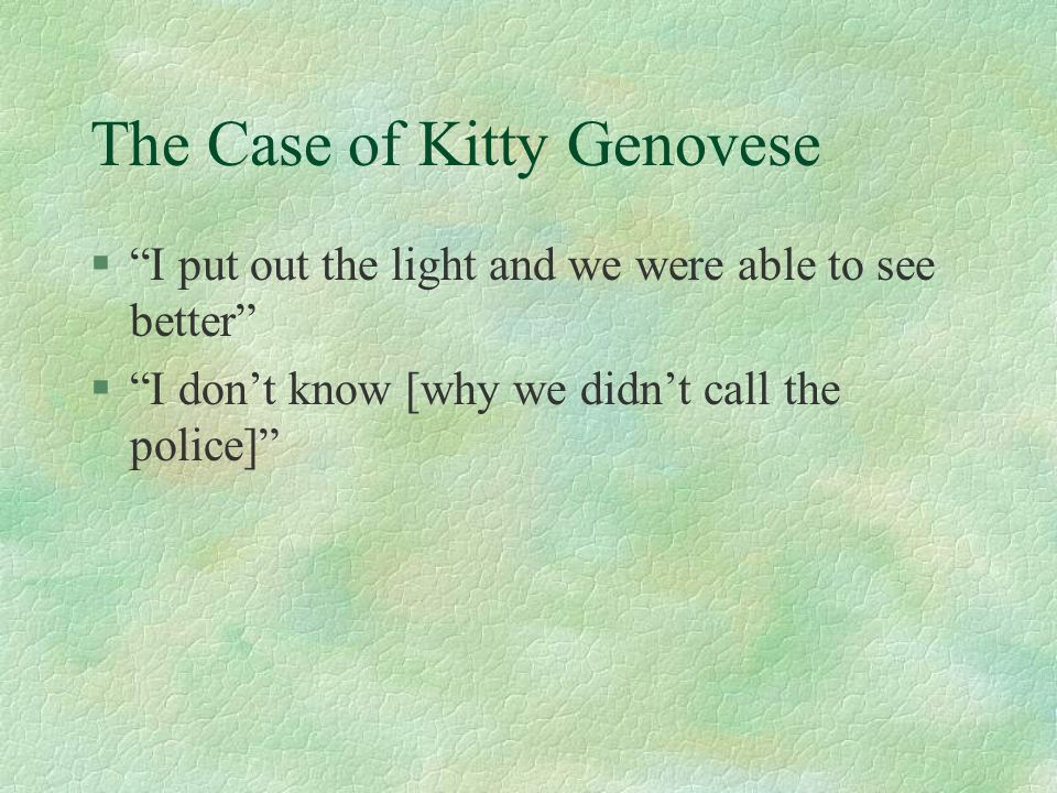 The Case of Kitty Genovese §I put out the light and we were able to see better §I dont know [why we didnt call the police]