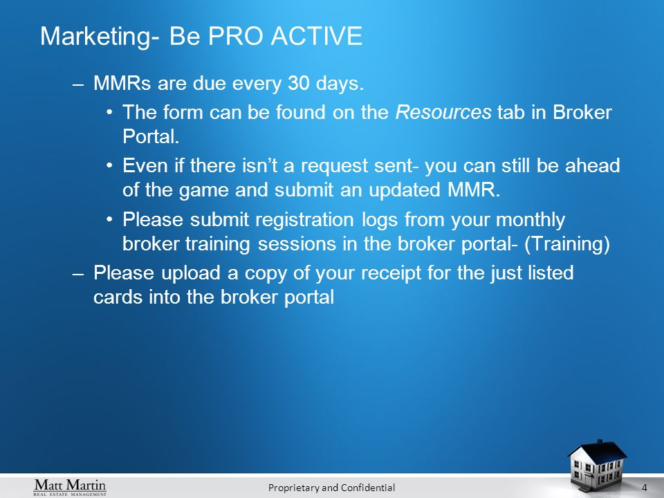 Proprietary and Confidential4 Marketing- Be PRO ACTIVE –MMRs are due every 30 days.