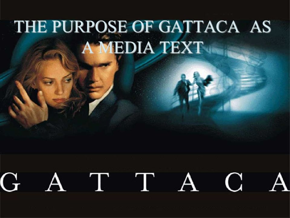 THE PURPOSE OF GATTACA AS A MEDIA TEXT