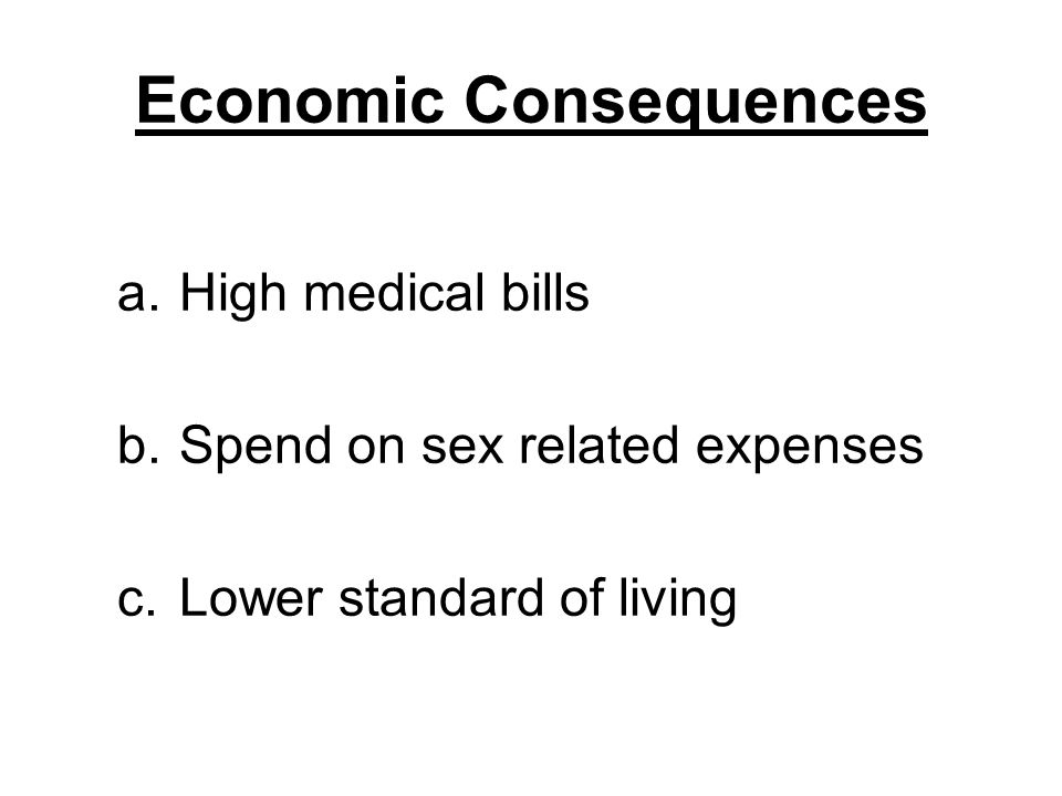 Economic Consequences a.High medical bills b.Spend on sex related expenses c.Lower standard of living