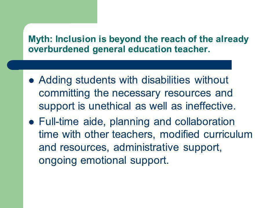 Myth: Inclusion is beyond the reach of the already overburdened general education teacher.
