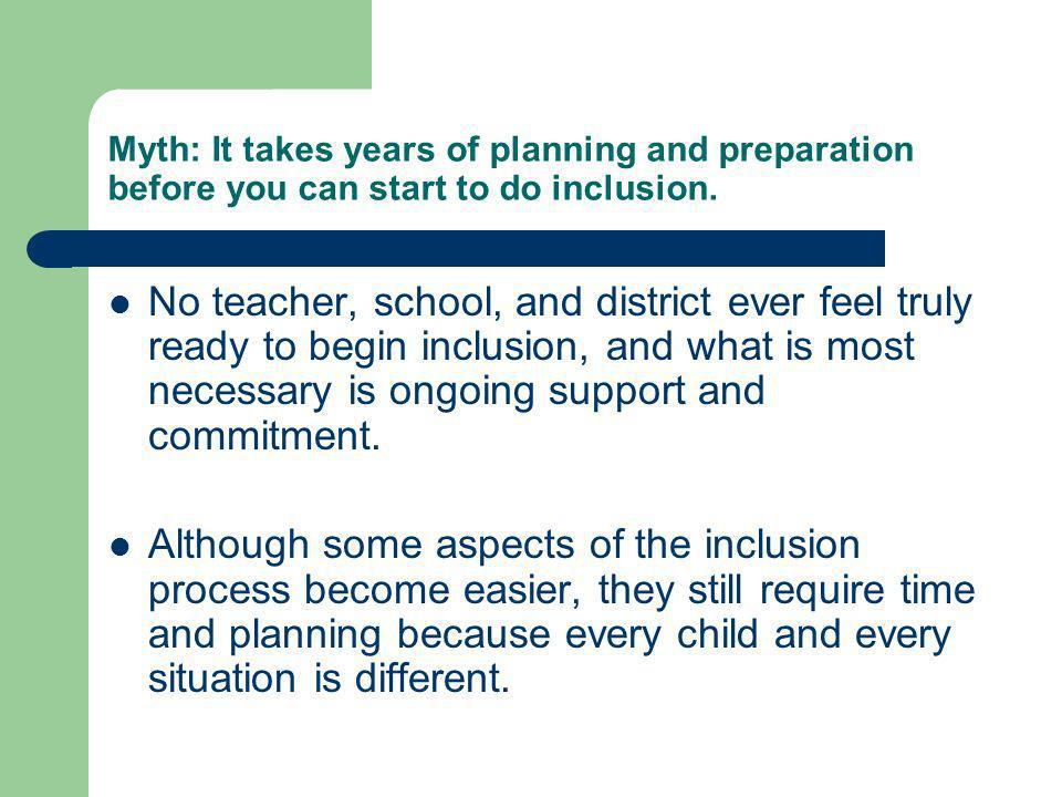 Myth: It takes years of planning and preparation before you can start to do inclusion.