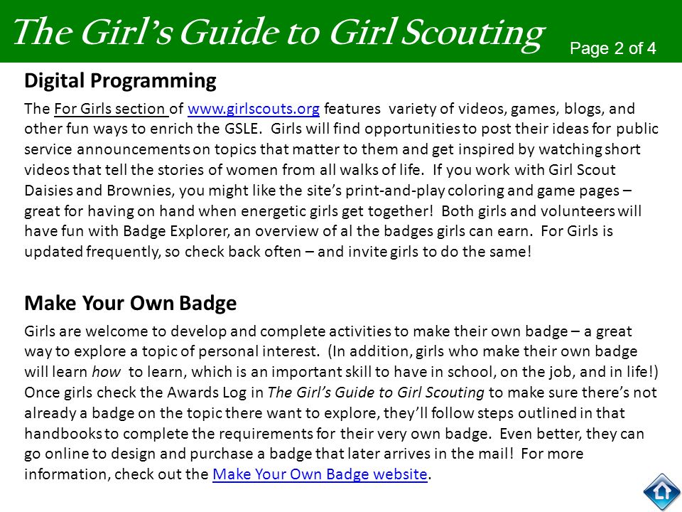 The Girls Guide to Girl Scouting Digital Programming The For Girls section of www.girlscouts.org features variety of videos, games, blogs, and other f