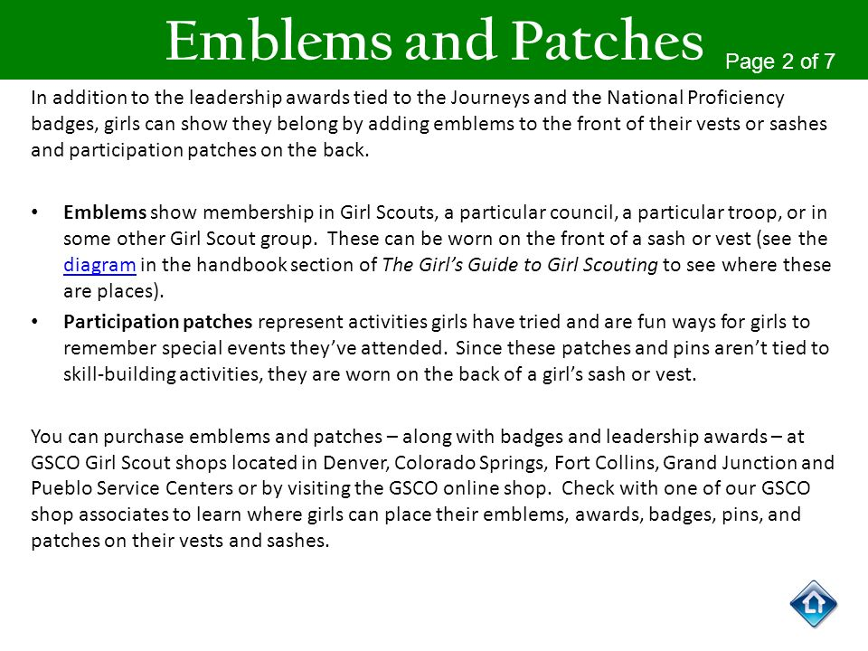 Emblems and Patches In addition to the leadership awards tied to the Journeys and the National Proficiency badges, girls can show they belong by addin
