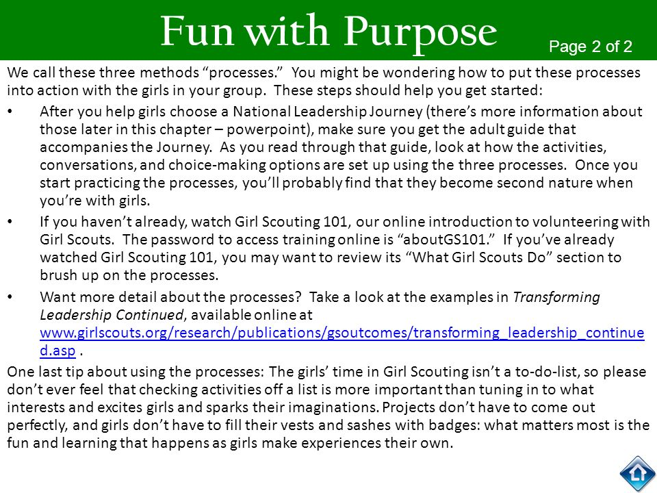 Fun with Purpose We call these three methods processes. You might be wondering how to put these processes into action with the girls in your group. Th
