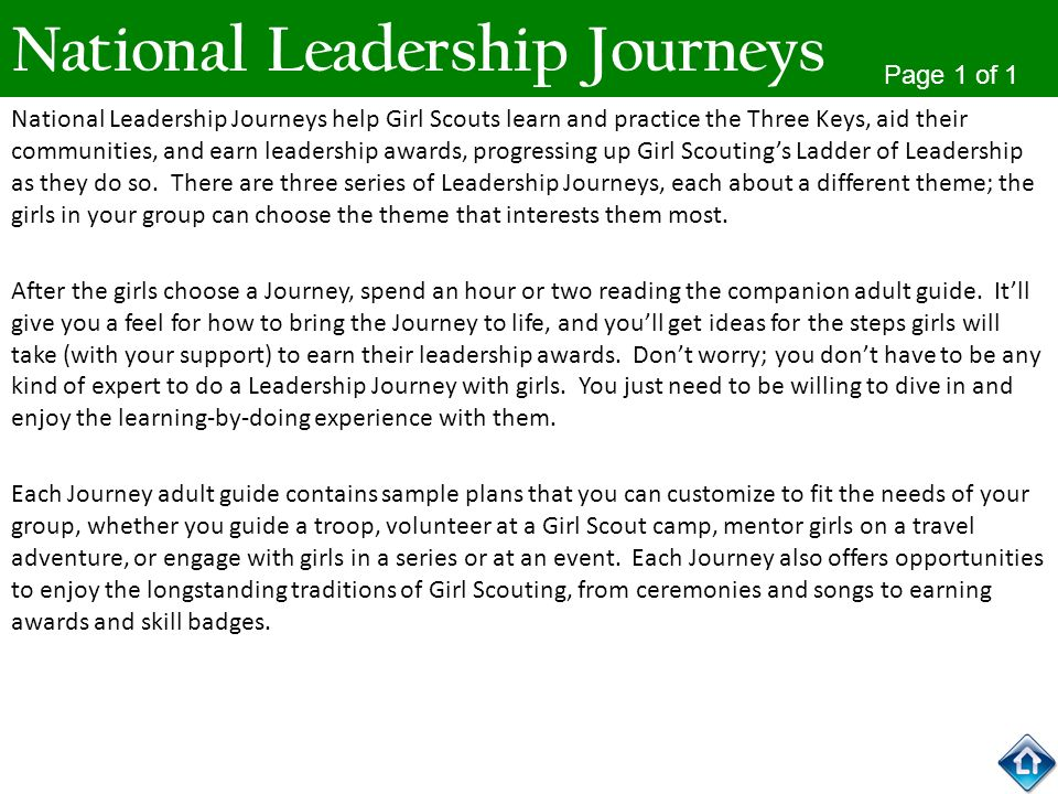National Leadership Journeys National Leadership Journeys help Girl Scouts learn and practice the Three Keys, aid their communities, and earn leadersh