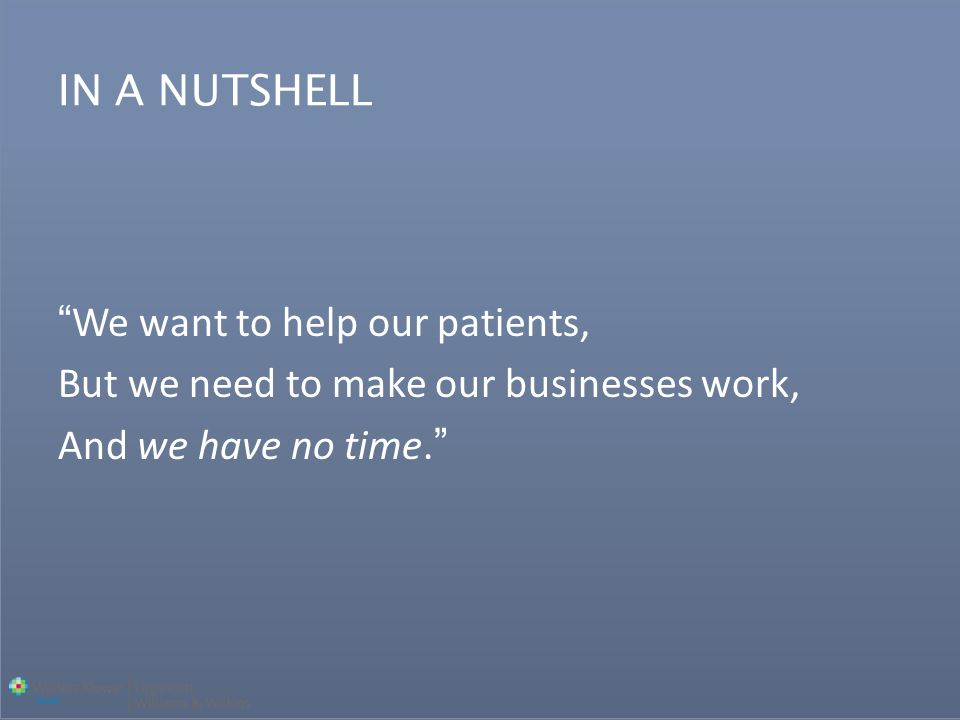 We want to help our patients, But we need to make our businesses work, And we have no time.
