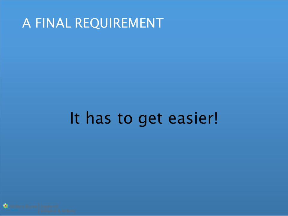 It has to get easier! A FINAL REQUIREMENT
