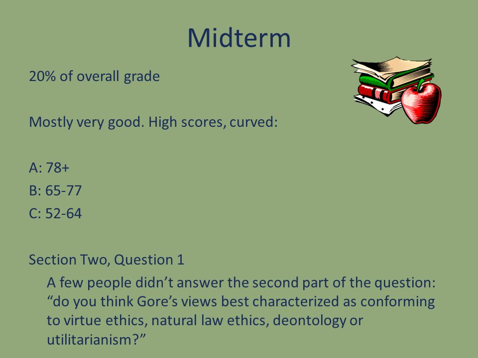 Midterm 20% of overall grade Mostly very good. High scores, curved: A: 78+ B: 65-77 C: 52-64 Section Two, Question 1 A few people didnt answer the sec