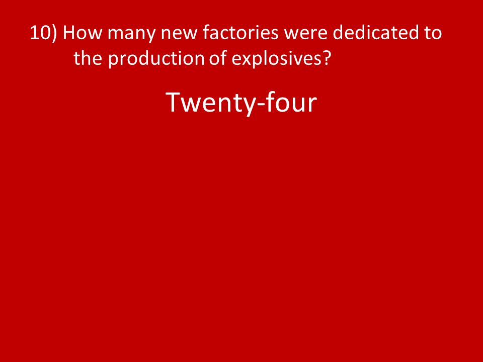 10) How many new factories were dedicated to the production of explosives? Twenty-four