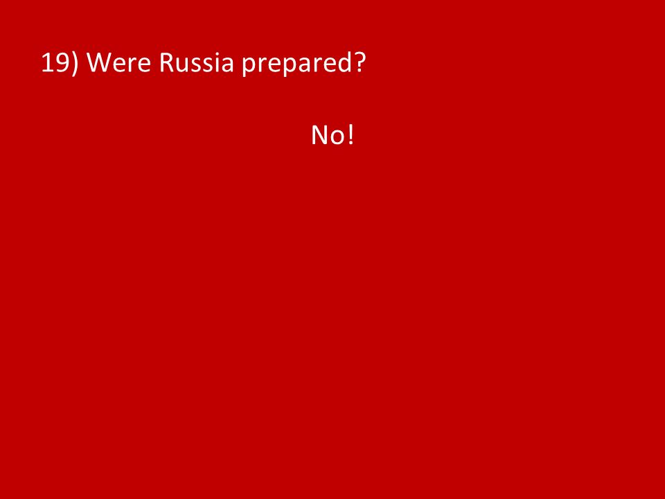 19) Were Russia prepared? No!