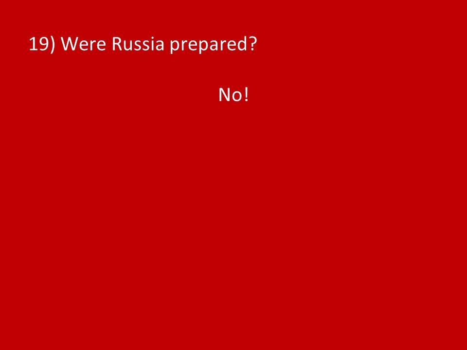 19) Were Russia prepared No!