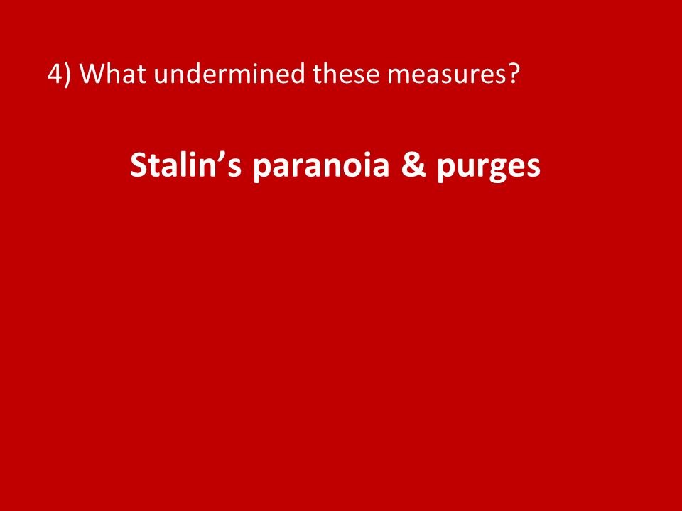 4) What undermined these measures? Stalins paranoia & purges