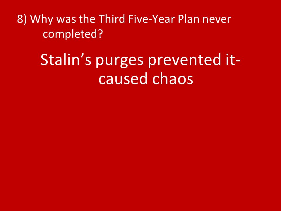 8) Why was the Third Five-Year Plan never completed Stalins purges prevented it- caused chaos