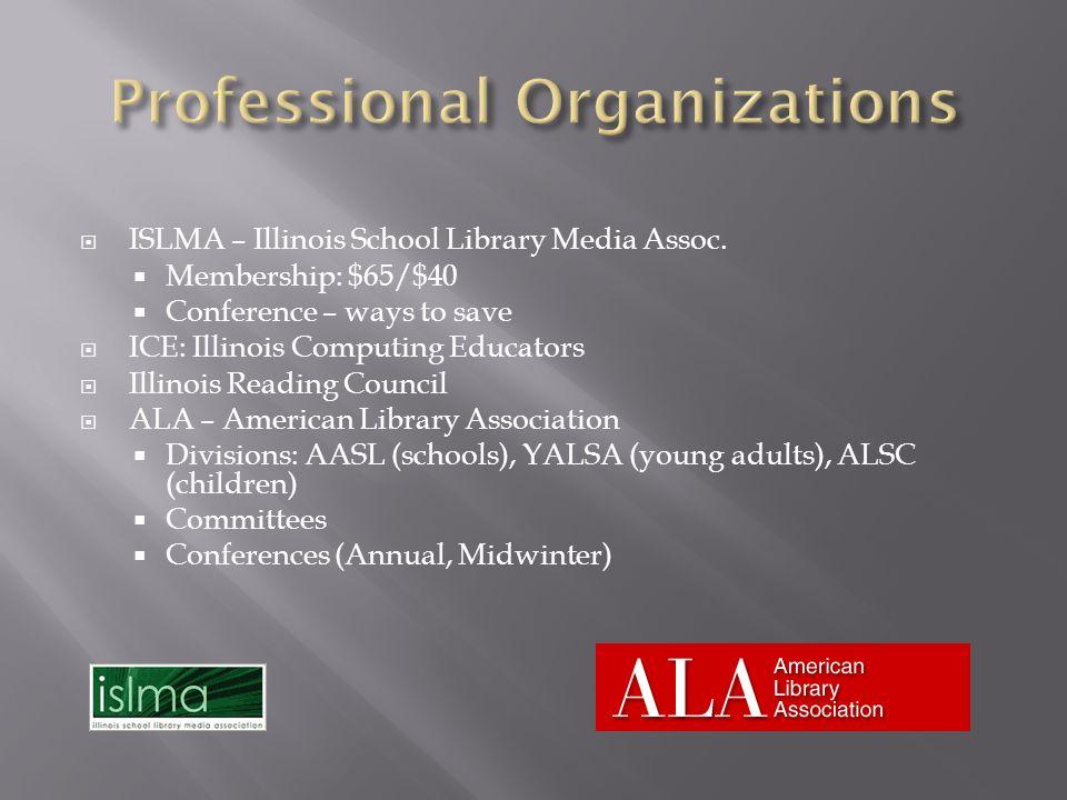 ISLMA – Illinois School Library Media Assoc. Membership: $65/$40 Conference – ways to save ICE: Illinois Computing Educators Illinois Reading Council