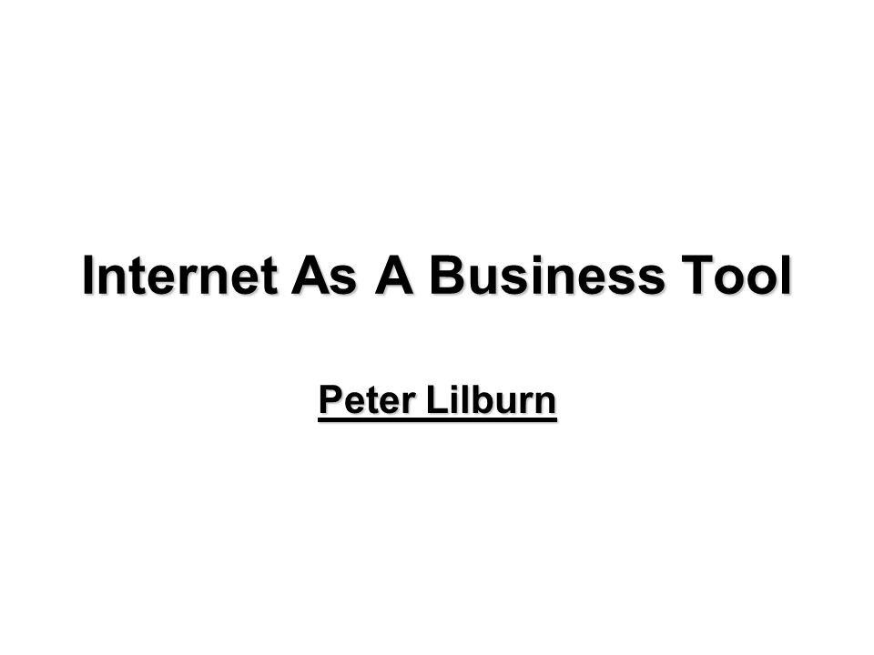 Internet As A Business Tool Peter Lilburn