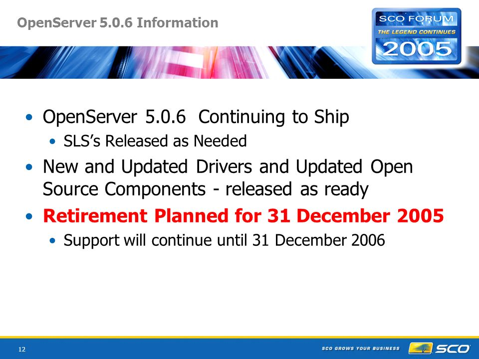 12 OpenServer 5.0.6 Information OpenServer 5.0.6 Continuing to Ship SLSs Released as Needed New and Updated Drivers and Updated Open Source Components