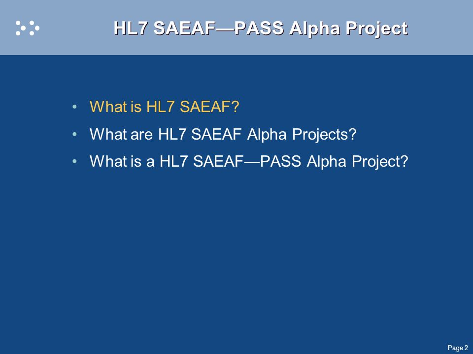 Page 2 HL7 SAEAFPASS Alpha Project What is HL7 SAEAF.