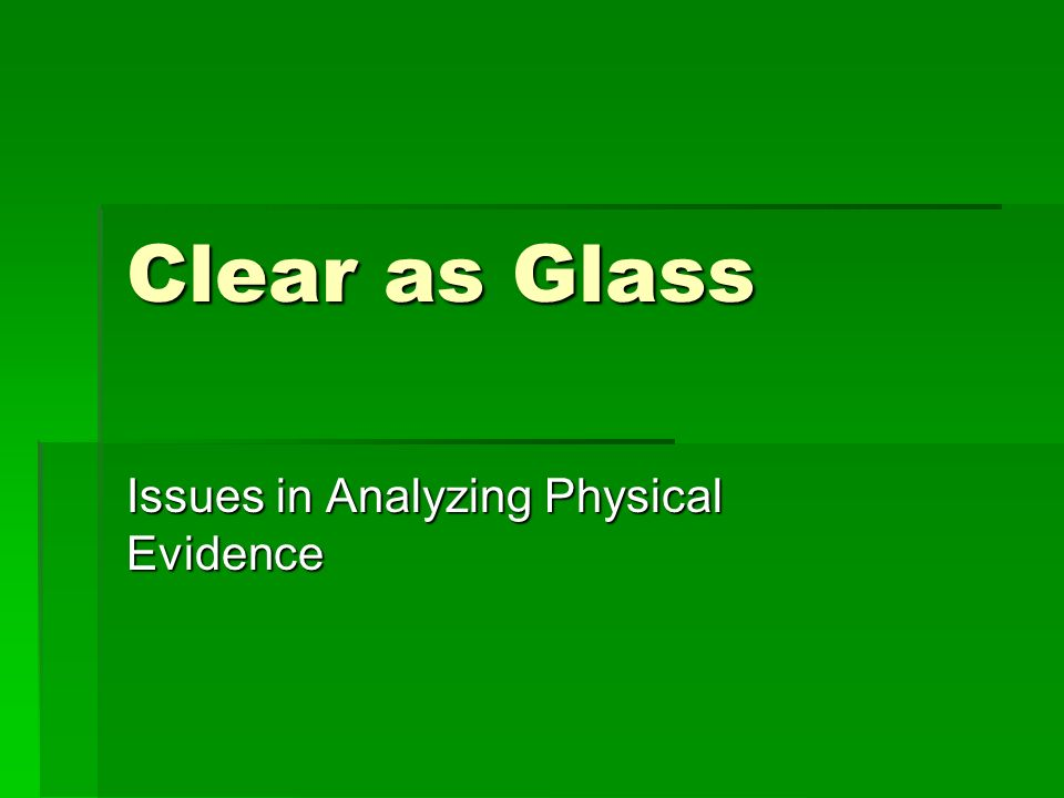 Clear as Glass Issues in Analyzing Physical Evidence