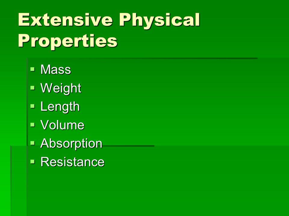Extensive Physical Properties Mass Mass Weight Weight Length Length Volume Volume Absorption Absorption Resistance Resistance