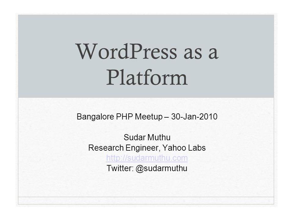 WordPress as a Platform Bangalore PHP Meetup – 30-Jan-2010 Sudar Muthu Research Engineer, Yahoo Labs http://sudarmuthu.com Twitter: @sudarmuthu
