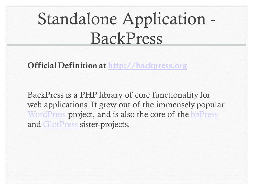 Standalone Application - BackPress Official Definition at http://backpress.orghttp://backpress.org BackPress is a PHP library of core functionality for web applications.