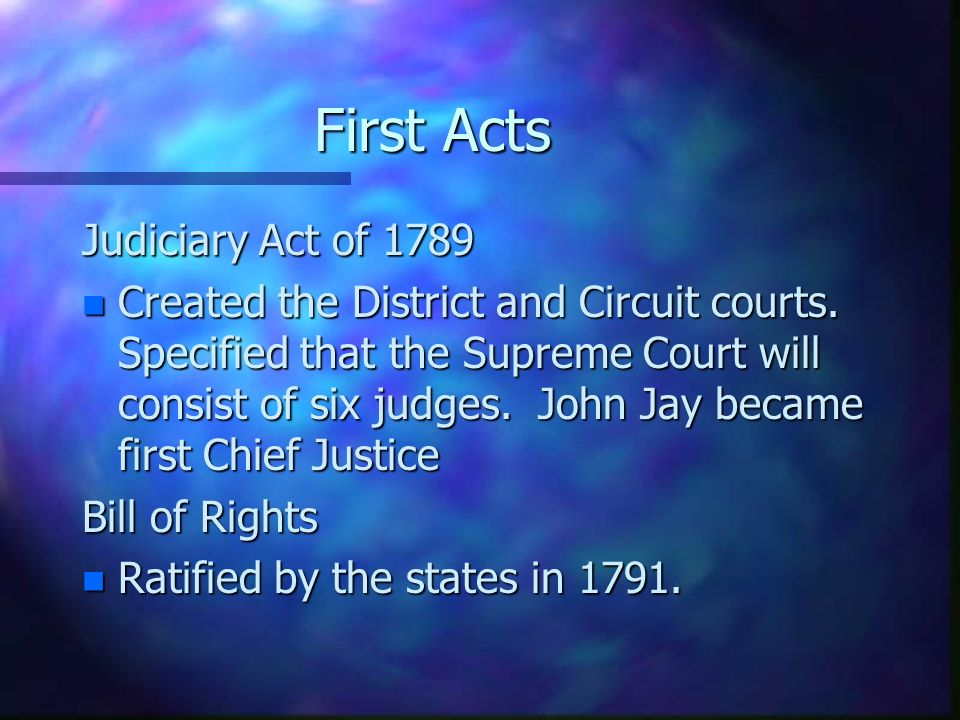 First Acts Judiciary Act of 1789 n Created the District and Circuit courts.