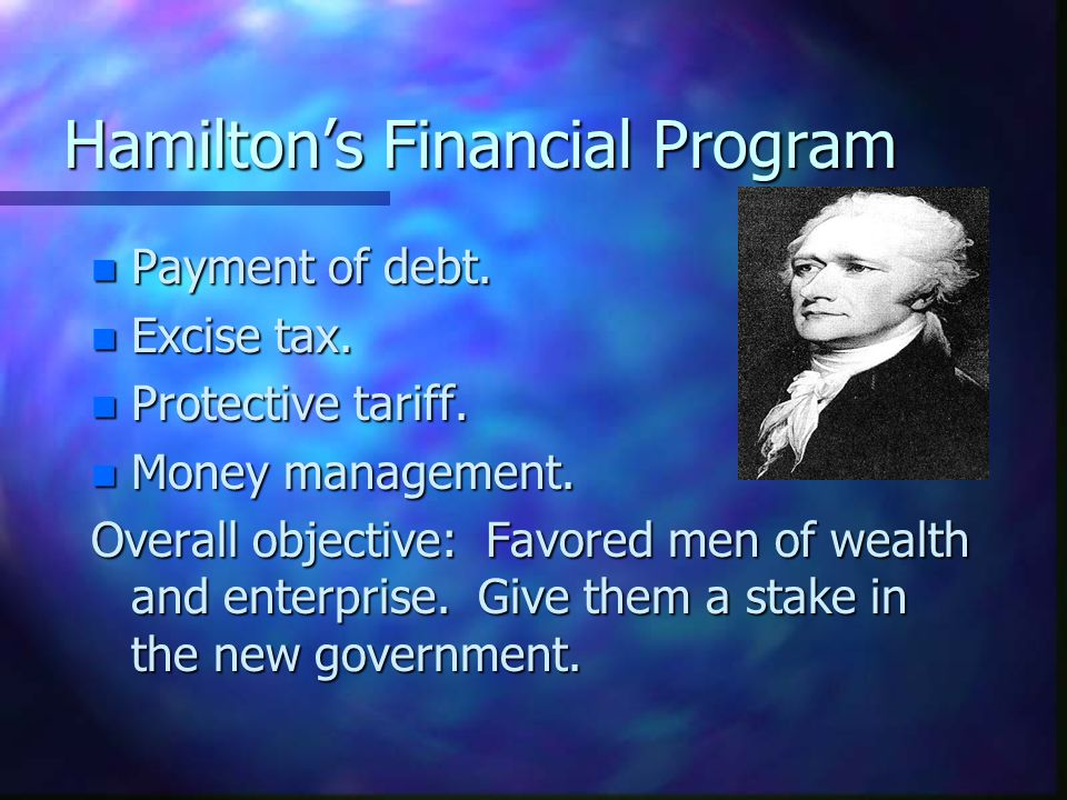 Hamiltons Financial Program n Payment of debt. n Excise tax.