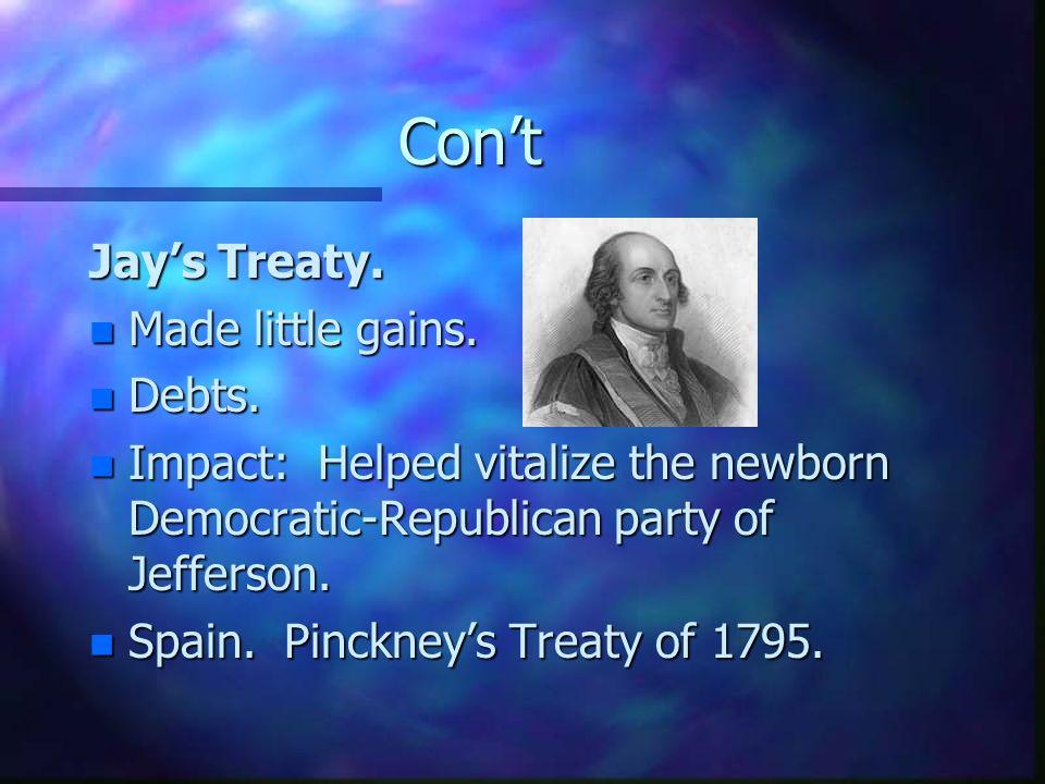 Cont Jays Treaty. n Made little gains. n Debts. n Impact: Helped vitalize the newborn Democratic-Republican party of Jefferson. n Spain. Pinckneys Tre
