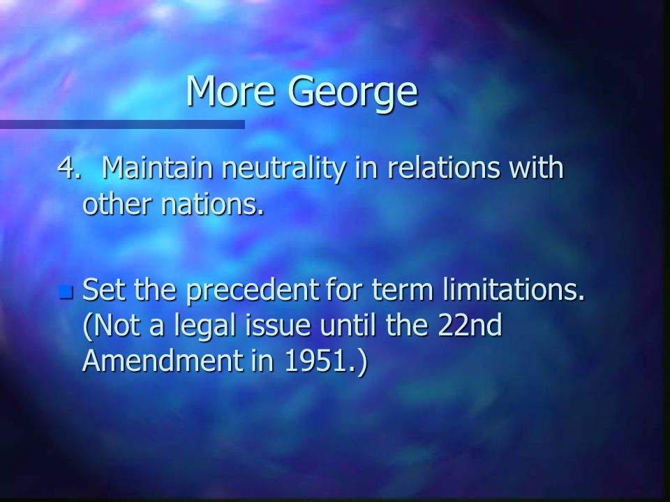 More George 4. Maintain neutrality in relations with other nations.
