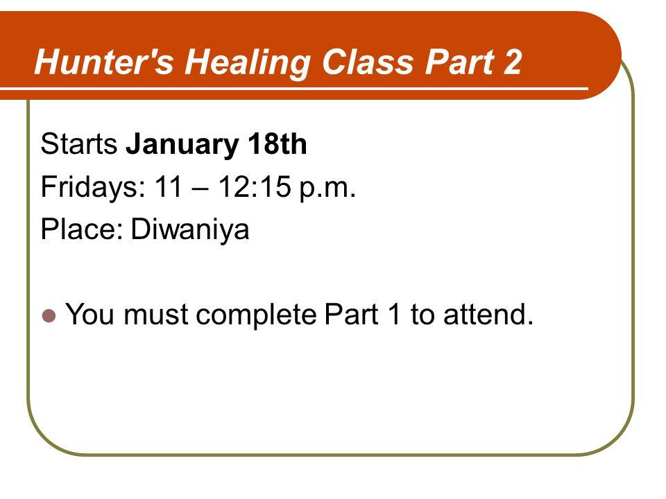 Hunter s Healing Class Part 2 Starts January 18th Fridays: 11 – 12:15 p.m.