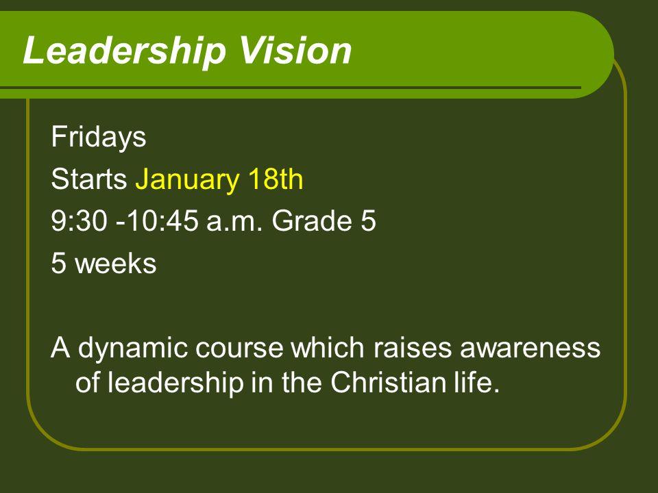 Leadership Vision Fridays Starts January 18th 9:30 -10:45 a.m.