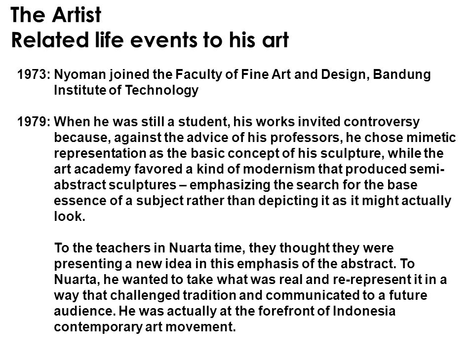 The Artist Related life events to his art 1973: Nyoman joined the Faculty of Fine Art and Design, Bandung Institute of Technology 1979: When he was st