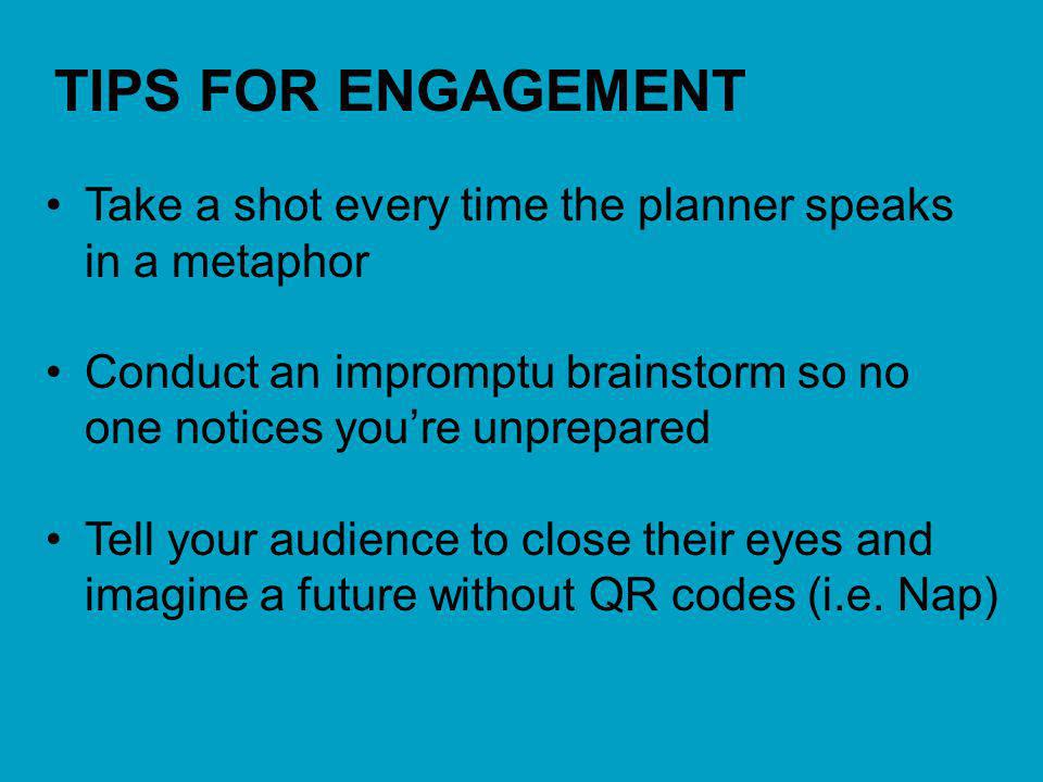Take a shot every time the planner speaks in a metaphor Conduct an impromptu brainstorm so no one notices youre unprepared Tell your audience to close