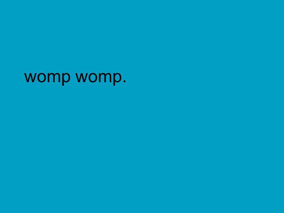 womp womp.