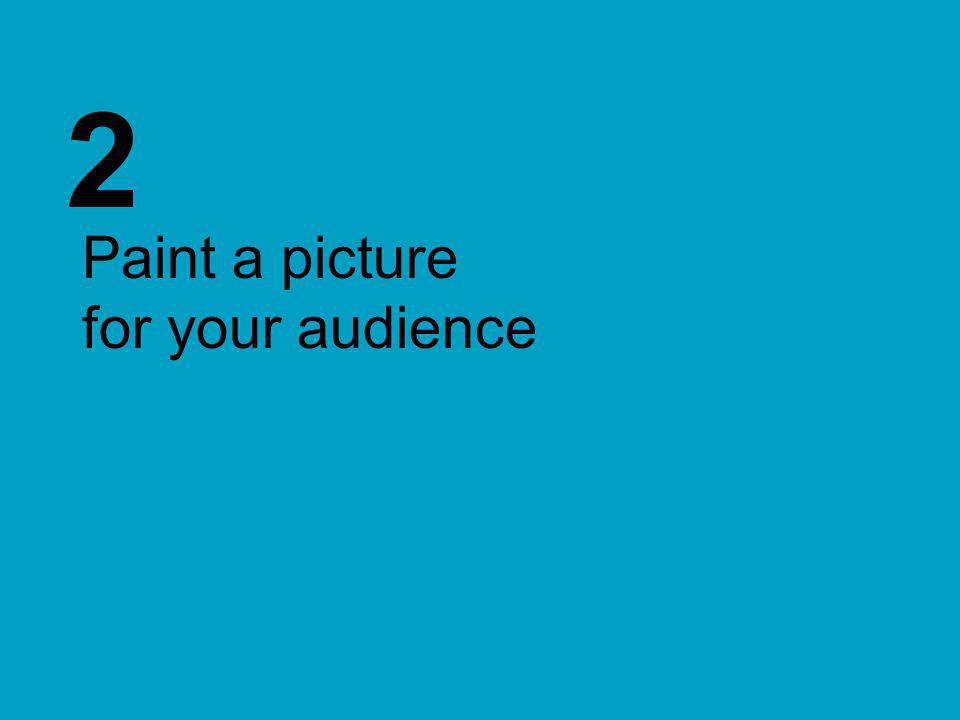 2 Paint a picture for your audience
