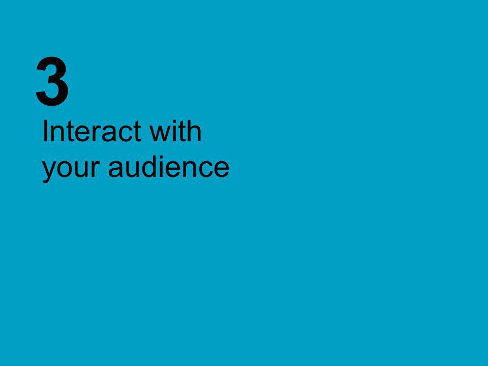 3 Interact with your audience
