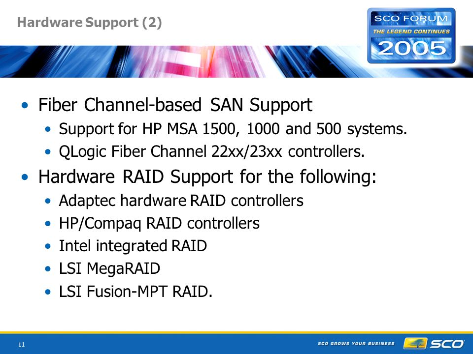 11 Hardware Support (2) Fiber Channel-based SAN Support Support for HP MSA 1500, 1000 and 500 systems.