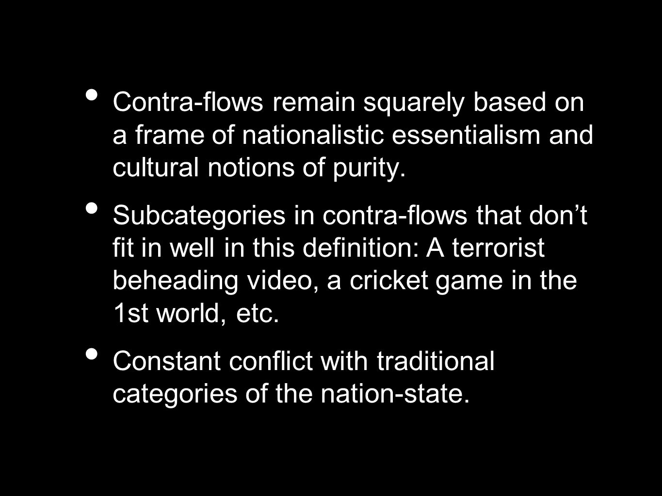 Contra-flows remain squarely based on a frame of nationalistic essentialism and cultural notions of purity. Subcategories in contra-flows that dont fi