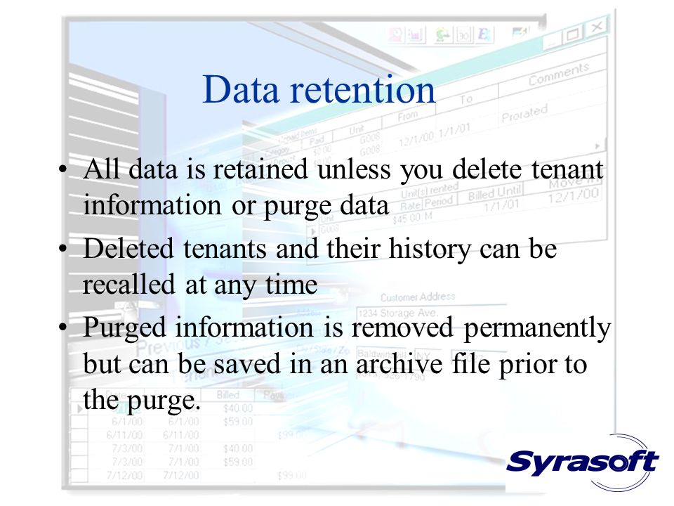 Data retention All data is retained unless you delete tenant information or purge data Deleted tenants and their history can be recalled at any time Purged information is removed permanently but can be saved in an archive file prior to the purge.