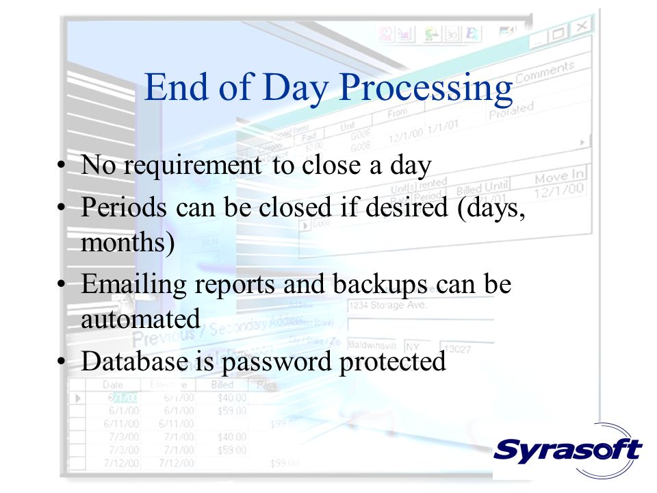 End of Day Processing No requirement to close a day Periods can be closed if desired (days, months) Emailing reports and backups can be automated Database is password protected