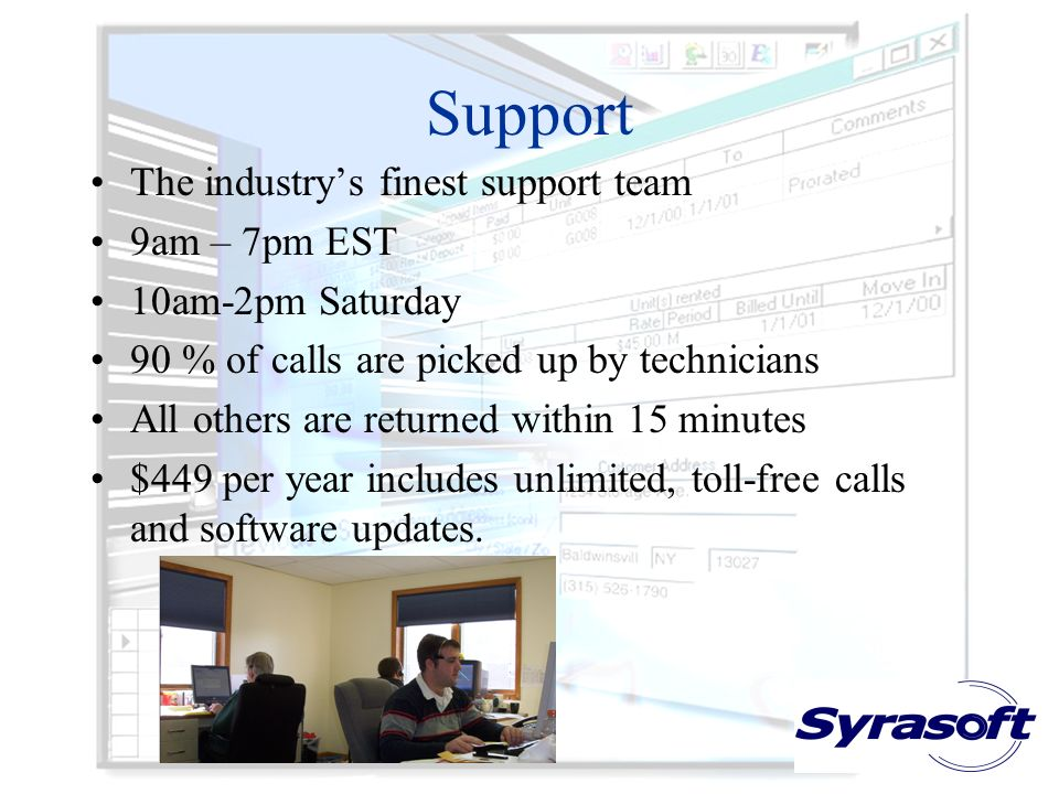 Support The industrys finest support team 9am – 7pm EST 10am-2pm Saturday 90 % of calls are picked up by technicians All others are returned within 15