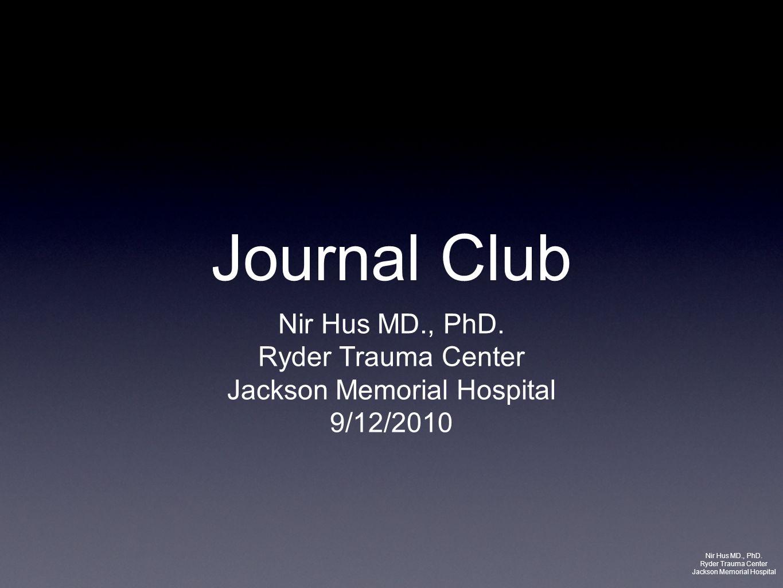 Journal Club Nir Hus MD., PhD. Ryder Trauma Center Jackson Memorial Hospital 9/12/2010 Nir Hus MD., PhD. Ryder Trauma Center Jackson Memorial Hospital