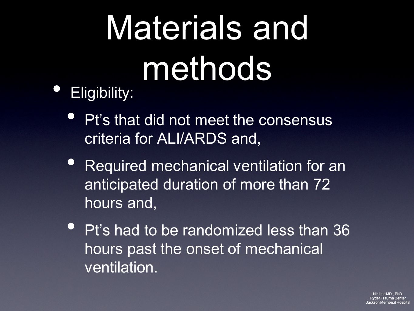 Materials and methods Eligibility: Pts that did not meet the consensus criteria for ALI/ARDS and, Required mechanical ventilation for an anticipated d