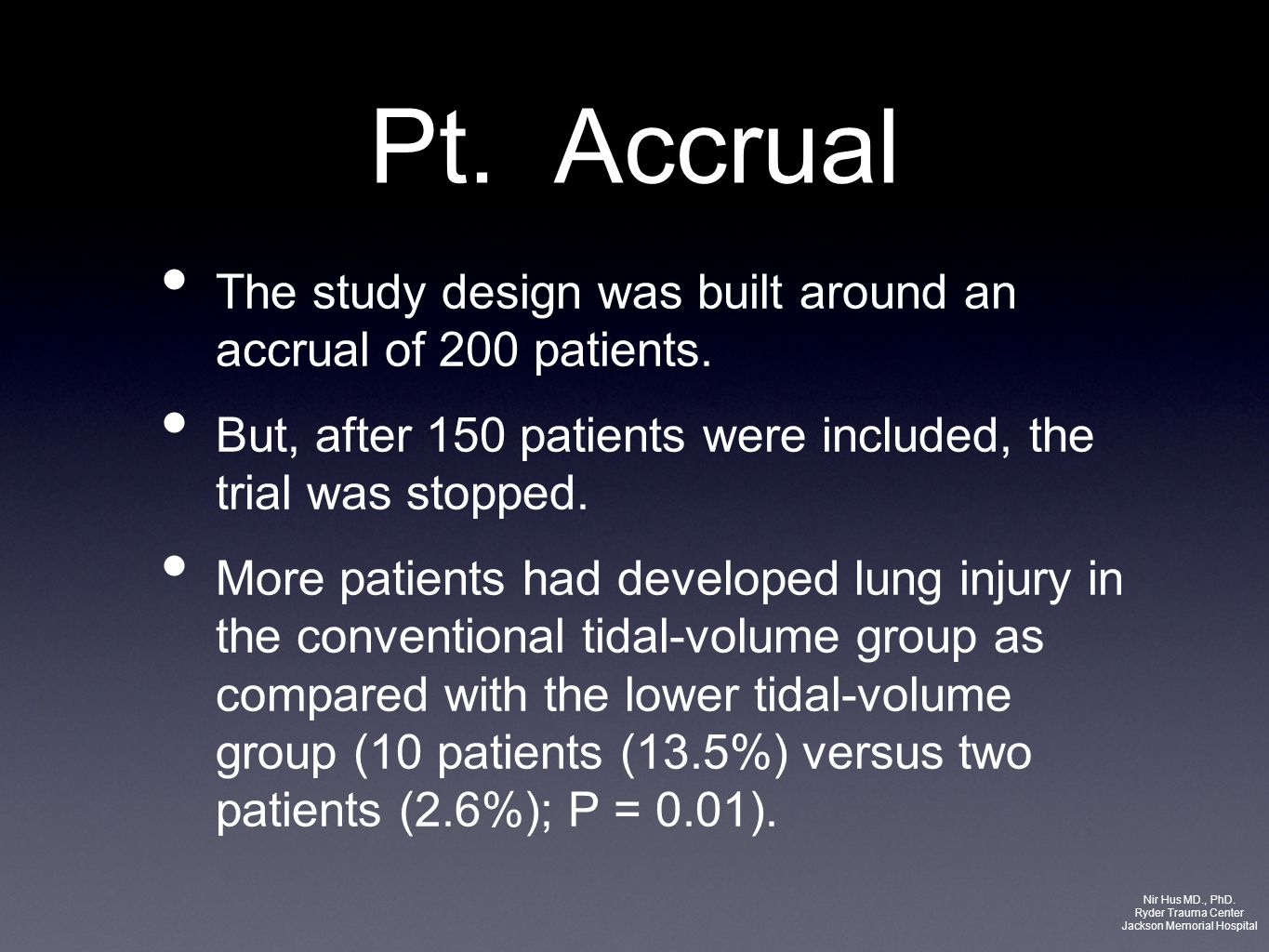 Pt. Accrual The study design was built around an accrual of 200 patients. But, after 150 patients were included, the trial was stopped. More patients