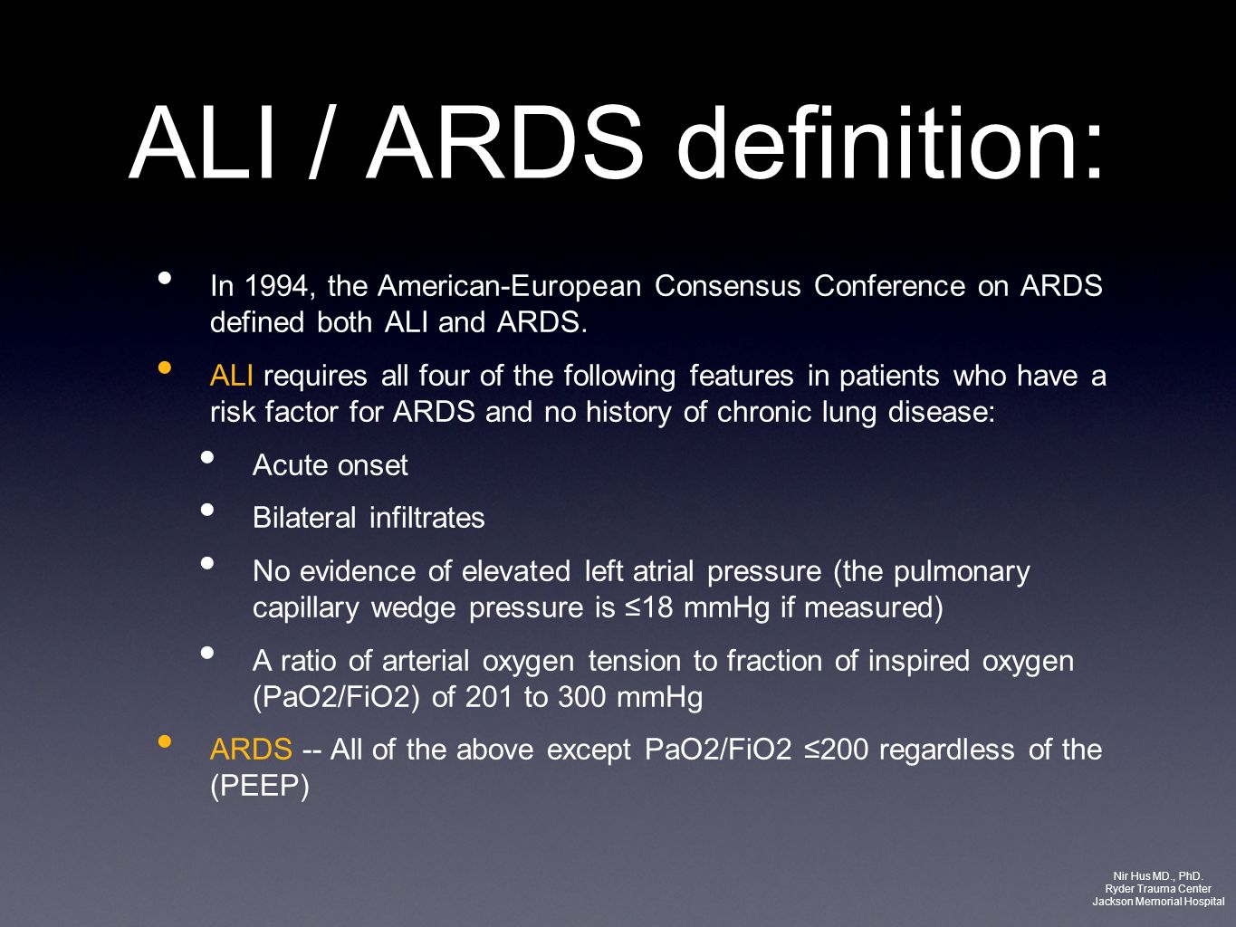 ALI / ARDS definition: In 1994, the American-European Consensus Conference on ARDS defined both ALI and ARDS. ALI requires all four of the following f